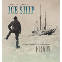 Ice Ship - The Epic Voyages of the Polar Adventurer Fram by Charles W. Johnson, 9781611683967