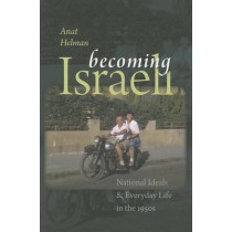 Becoming Israeli - National Ideals and Everyday Life in the 1950s by Anat Helman, 9781611685572