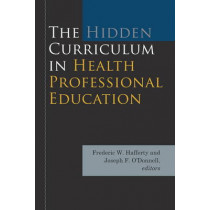 The Hidden Curriculum in Health Professional Education by Frederic W. Hafferty, 9781611686609