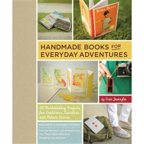 Handmade Books For Everyday Adventures by Erin Zamrzla, 9781611800081