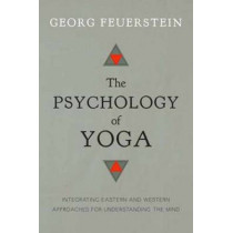 The Psychology Of Yoga by Georg Feuerstein, PhD, 9781611800425