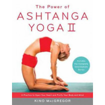The Power Of Ashtanga Yoga II The Intermediate Series: A Practice to Open Your Heart and Purify Your Body and Mind by Kino MacGregor, 9781611801590
