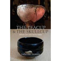 The Teacup And The Skullcup by Chogyam Trungpa, 9781611802917