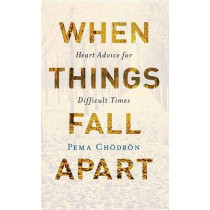 When Things Fall Apart: Heart Advice for Difficult Times by Pema Chodron, 9781611803433