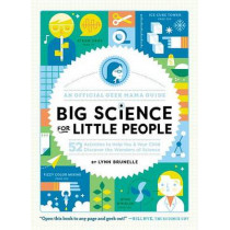 Big Science for Little People: 52 Activities to Help You & Your Child Discover the Wonders of Science by Lynn Brunelle, 9781611803501
