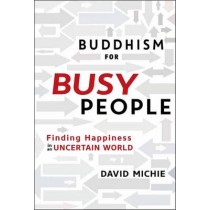Buddhism for Busy People: Finding Happiness in a Hurried World by David Michie, 9781611803679
