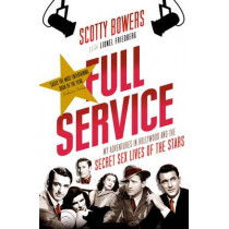 Full Service: My Adventures in Hollywood and the Secret Sex Lives of the Stars by Lionel Friedberg, 9781611855807