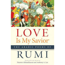 Love Is My Savior: The Arabic Poems of Rumi by Rumi, 9781611862003
