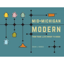 Mid-Michigan Modern: From Frank Lloyd Wright to Googie by Susan J Bandes, 9781611862164