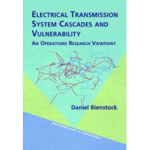 Electrical Transmission Systems Cascades and Vulnerability: An Operations Research Viewpoint by Daniel Bienstock, 9781611974157