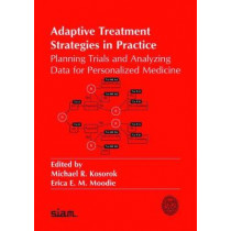 Adaptive Treatment Strategies in Practice: Planning Trials and Analyzing Data for Personalized Medicine by Michael R. Kosorok, 9781611974171