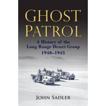 Ghost Patrol: A History of the Long Range Desert Group, 1940 - 1945 by John Sadler, 9781612003368
