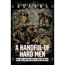 A Handful of Hard Men: The SAS and the Battle for Rhodesia by Hannes Wessels, 9781612003450