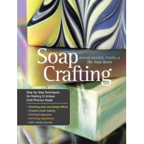 Soap Crafting: Step-By-Step Techniques for Making 31 Unique Cold-Process Soaps by Anne-Marie Faiola, 9781612120898