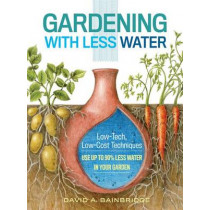 Gardening with Less Water by David A. Bainbridge, 9781612125824