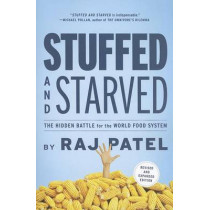 Stuffed and Starved: The Hidden Battle for the World Food System - Revised and Updated by Rajeev Charles Patel, 9781612191270