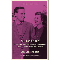College Of One: The Story of How F. Scott Fitzgerald Educated the Woman he Loved by Sheilah Graham, 9781612192833