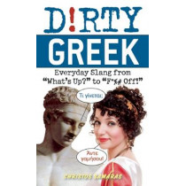 Dirty Greek: Everyday Slang from 'What's Up?' to 'F*%# Off' by Cristos Samaras, 9781612430256