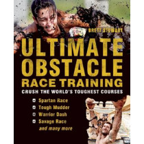 Ultimate Obstacle Race Training: Crush the World's Toughest Courses by Brett Stewart, 9781612431048