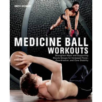 Medicine Ball Workouts: Strengthen Major and Supporting Muscle Groups for Increased Power, Coordination, and Core Stability by Brett Stewart, 9781612431307