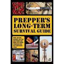 Prepper's Long-term Survival Guide: Food, Shelter, Security, Off-the-Grid Power and More Life-Saving Strategies for Self-Sufficient Living by Jim Cobb, 9781612432731