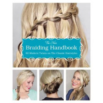 The New Braiding Handbook: 60 Modern Twists on the Classic Hairstyle by Abby Smith, 9781612432960