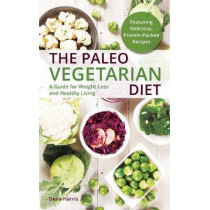 The Paleo Vegetarian Diet: A Guide For Weight Loss And Healthy Living by Dena Harris, 9781612434438