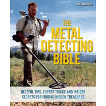 The Metal Detecting Bible: Helpful Tips, Expert Tricks and Insider Secrets for Finding Hidden Treasures by Brandon Neice, 9781612435275