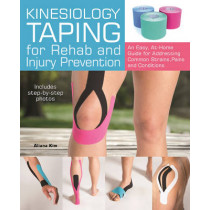 Kinesiology Taping For Rehab And Injury Prevention: An Easy, At-Home Guide for Overcoming Common Strains, Pains and Conditions by Aliana Kim, 9781612435534