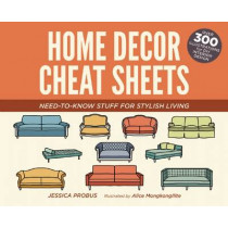Home Decor Cheat Sheets: Need-to-Know Stuff for Stylish Living by Jessica Probus, 9781612435541
