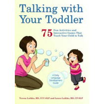 Talking With Your Toddler: 75 Fun Activities and Interactive Games that Teach Your Child to Talk by Teresa Laikko, 9781612435718