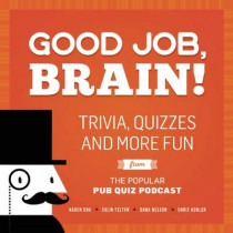 Good Job, Brain: Trivia, Quizzes and More Fun From the Popular Pub Quiz Podcast by Chris Kohler, 9781612436005