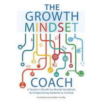 The Growth Mindset Coach: A Teacher's Month-by-Month Handbook for Empowering Students to Achieve by Annie Brock, 9781612436012