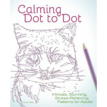 Calming Dot to Dot: Intricate, Stunning, Stress-Relieving Patterns for Adults by Emily Wallis, 9781612436142