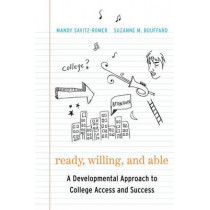 Ready, Willing and Able: A Developmental Approach to College Access and Success by Mandy Savitz-Romer, 9781612501321