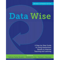Data Wise: A Step-by-Step Guide to Using Assessment Results to Improve Teaching and Learning, Revised and Expanded Edition by Kathryn Parker Boudett, 9781612505213