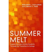 Summer Melt: Supporting Low-Income Students Through the Transition to College by Benjamin L. Castleman, 9781612507415