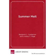 Summer Melt: Supporting Low-Income Students Through the Transition to College by Benjamin L. Castleman, 9781612507422