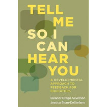 Tell Me So I Can Hear You: A Developmental Approach to Feedback for Educators by Eleanor Drago-Severson, 9781612508818