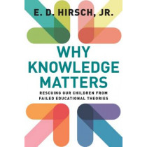 Why Knowledge Matters: Rescuing Our Children from Failed Educational Theories by E. D. Hirsch, 9781612509525