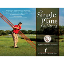 The Single Plane Golf Swing: Play Better Golf the Moe Norman Way by Todd Graves, 9781612541921