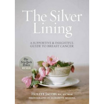 The Silver Lining: A Supportive and Insightful Guide to Breast Cancer by Hollye Jacobs, 9781612549323