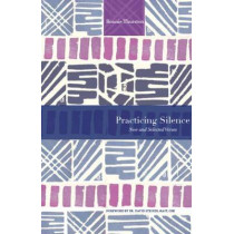 Practicing Silence: New and Selected Verses by Bonnie B. Thurston, 9781612615615