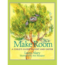 Make Room: A Child's Guide to Lent and Easter by Laura Alary, 9781612616599