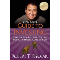 Rich Dad's Guide to Investing: What the Rich Invest in, That the Poor and the Middle Class Do Not! by Robert T. Kiyosaki, 9781612680200
