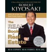 The Real Book of Real Estate: Real Experts. Real Stories. Real Life. by Robert T. Kiyosaki, 9781612680798