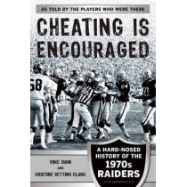 Cheating Is Encouraged: A Hard-Nosed History of the 1970s Raiders by Mike Siani, 9781613218204