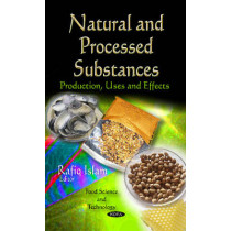 Natural & Processed Substances: Production, Uses & Effects by Rafiq Islam, 9781613241462