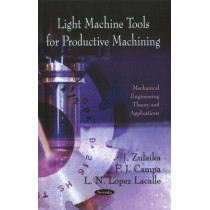 Light Machine Tools for Productive Machining by J. Zulaika, 9781613246443