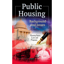 Public Housing: Background & Issues by Sara M. Larsen, 9781613247785